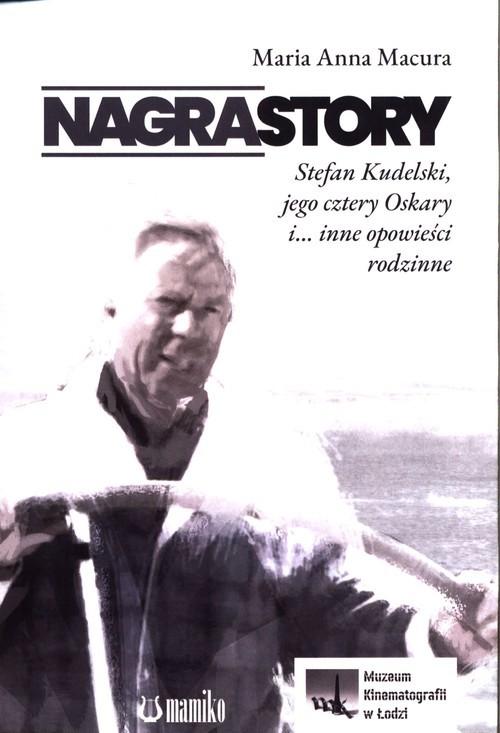 okładka Nagrastory Stefan Kudelski, jego cztery Oskary i... inne opowieści rodzinneksiążka      Maria Anna Macura