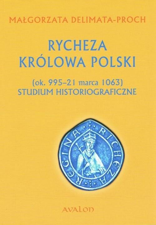 okładka Rycheza Królowa Polski Studium historiograficzne (ok. 995-21 marca 1063), Książka | Delimata-Proch Małgorzata