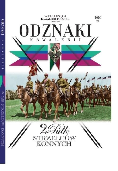 okładka Wielka Księga Kawalerii Polskiej Odznaki Kawalerii Tom 23 2 Pułk Strzelców Konnych, Książka |
