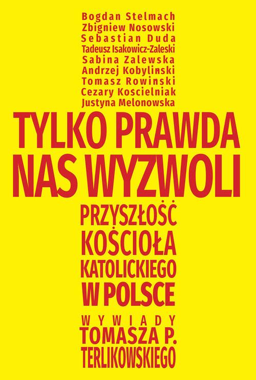 okładka Tylko prawda nas wyzwoli Przyszłość Kościoła katolickiego w Polsce, Książka | Tomasz  Terlikowski