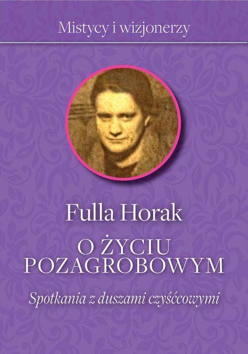 okładka O życiu pozagrobowym Spotkania z duszami czyśćcowymi, Książka | Horak Fulla