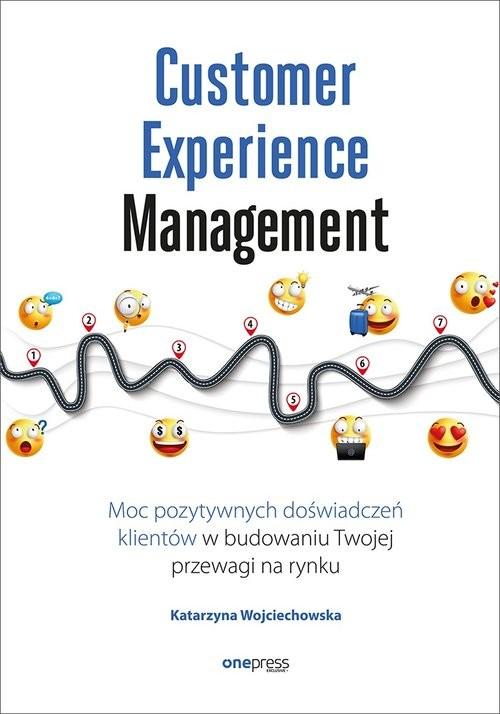 okładka Customer Experience Management Moc pozytywnych doświadczeń na ścieżce Twojego klienta, Książka | Katarzyna Wojciechowska