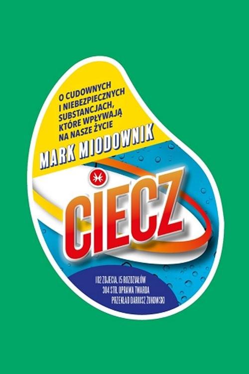 okładka Ciecz O cudownych i niebezpiecznych substancjach, które wpływają na nasze życie, Książka | Mark Miodownik