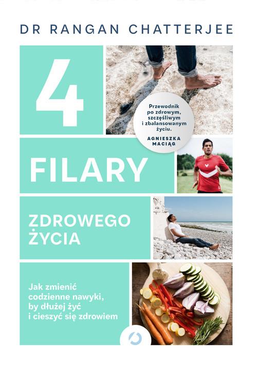 okładka 4 filary zdrowego życia. Jak zmienić codzienne nawyki, by dłużej żyć i cieszyć się zdrowiem, Książka | Rangan Chatterjee