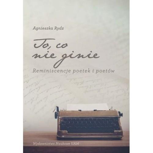 okładka To, co nie ginie Reminiscencje poetek i poetów, Książka | Rydz Agnieszka