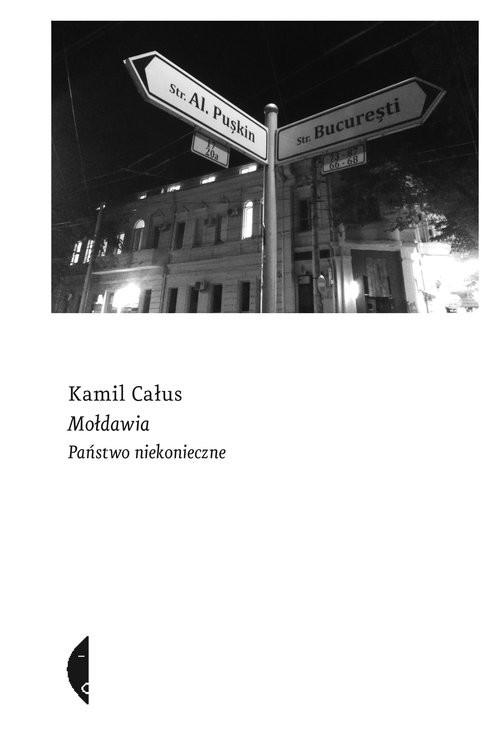 okładka Mołdawia Państwo niekonieczne, Książka | Kamil  Całus