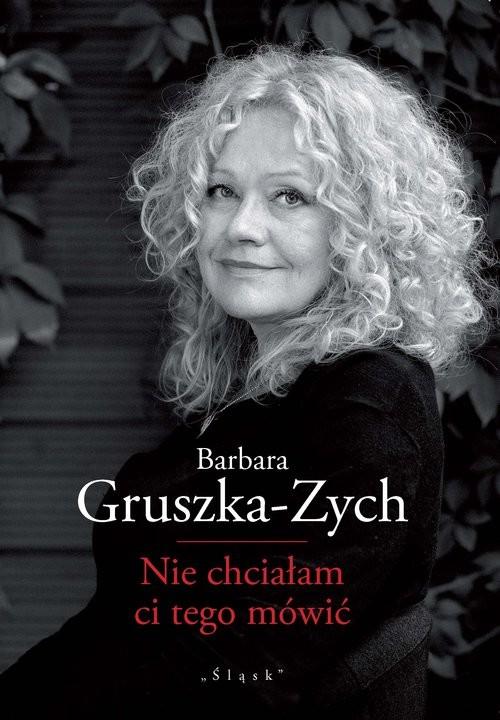 okładka Nie chciałam ci tego mówić, Książka   Barbara Gruszka-Zych