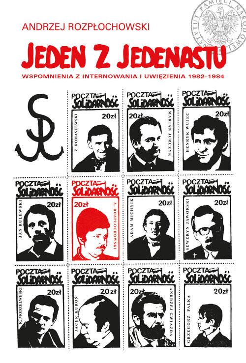 okładka Jeden z jedenastu Wspomnienia z internowania i uwięzienia 1982–1984, Książka   Rozpłochowski Andrzej