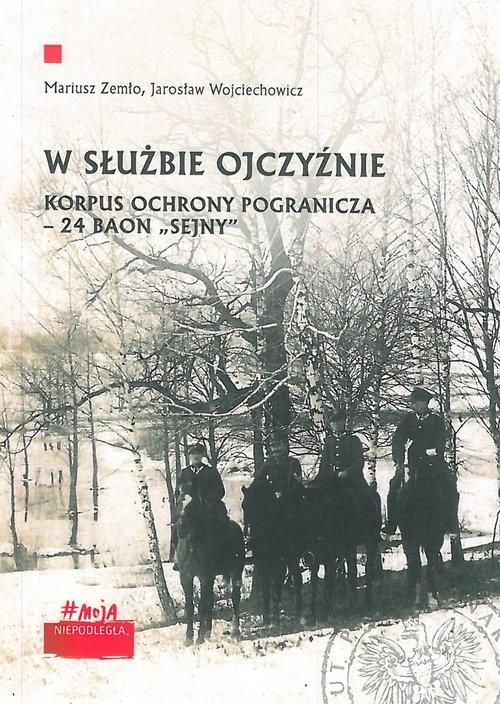 okładka W służbie Ojczyźnie Korpus Ochrony Pogranicza – 24 Baon Sejny., Książka | Mariusz Zemło, Jarosław Wojciechowicz