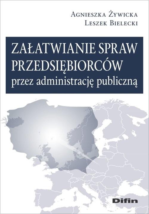 okładka Załatwianie spraw przedsiębiorców przez administrację publiczną, Książka | Agnieszka Żywicka, Leszek Bielecki