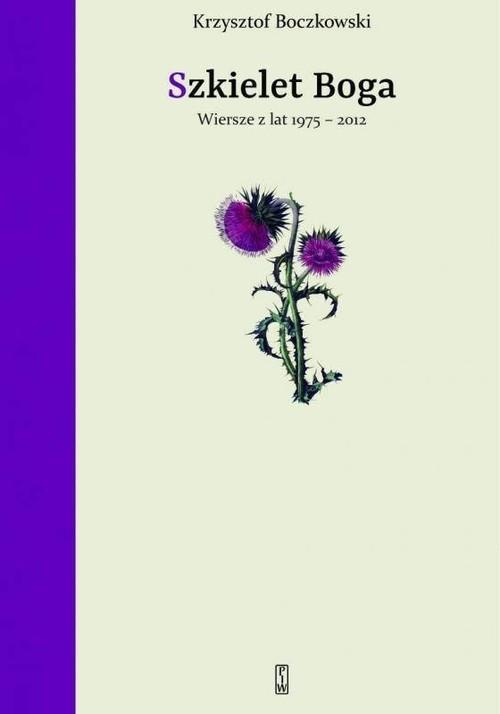 okładka Szkielet Boga Wiersze z lat 1975-2012, Książka | Boczkowski Krzysztof