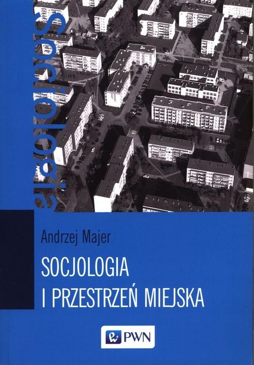 okładka Socjologia i przestrzeń miejska, Książka   Andrzej Majer