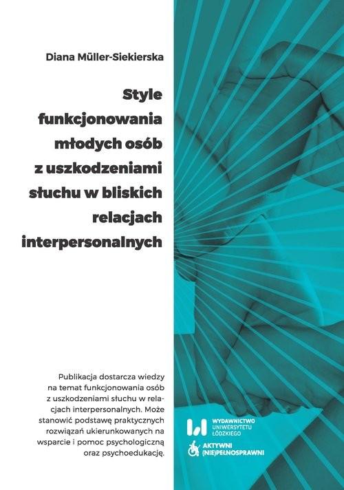 okładka Style funkcjonowania młodych osób z uszkodzeniami słuchu w bliskich relacjach interpersonalnych, Książka | Müller-Siekierska Diana