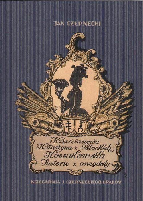 okładka Kasztelanowa Katarzyna z Potockich Kossakowska. Historie i anegdoty, Książka | Czernecki Jan