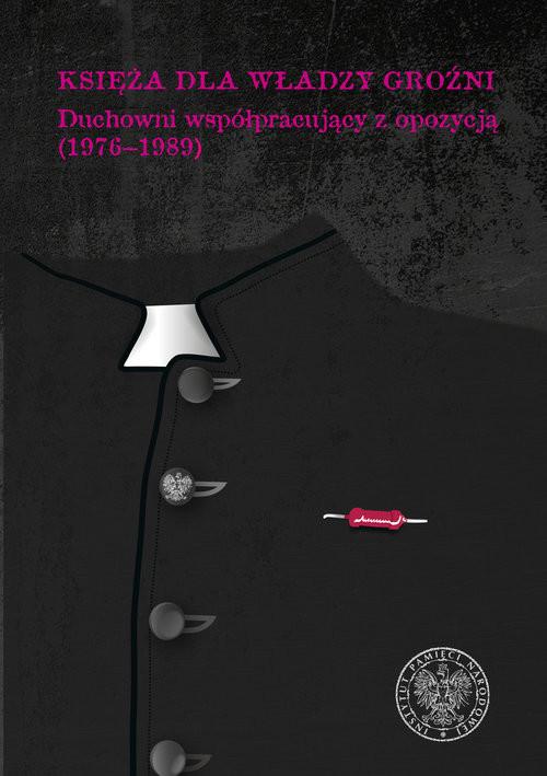 okładka Księża dla władzy groźni Duchowni współpracujący z opozycją (1976–1989), Książka |