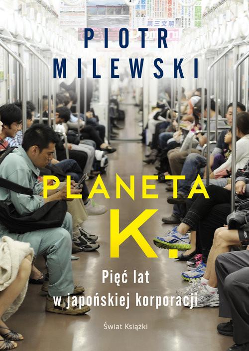 okładka Planeta K. Pięć lat w japońskiej korporacji, Książka | Piotr Milewski