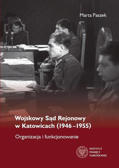 okładka Wojskowy Sąd Rejonowy w Katowicach (1946-1955) Organizacja i funkcjonowanie, Książka | Paszek Marta