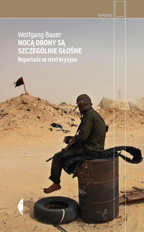 okładka Nocą drony są szczególnie głośne Reportaże ze stref kryzysu, Książka | Wolfgang Bauer