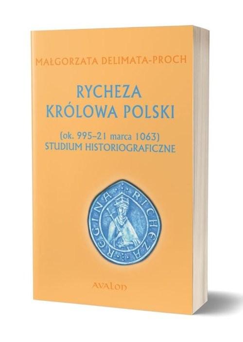 okładka Rycheza Królowa Polski Studium historiograficzne ok. 995-21 marca 1063, Książka | Delimata-Proch Małgorzata