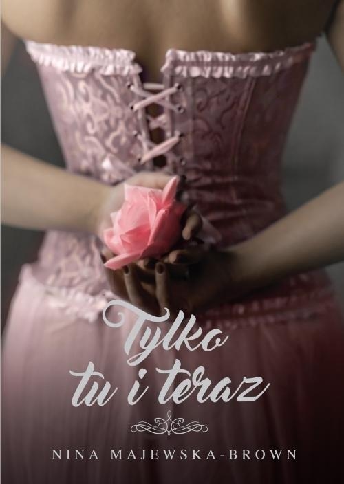 okładka Tylko tu i teraz, Książka   Nina Majewska-Brown