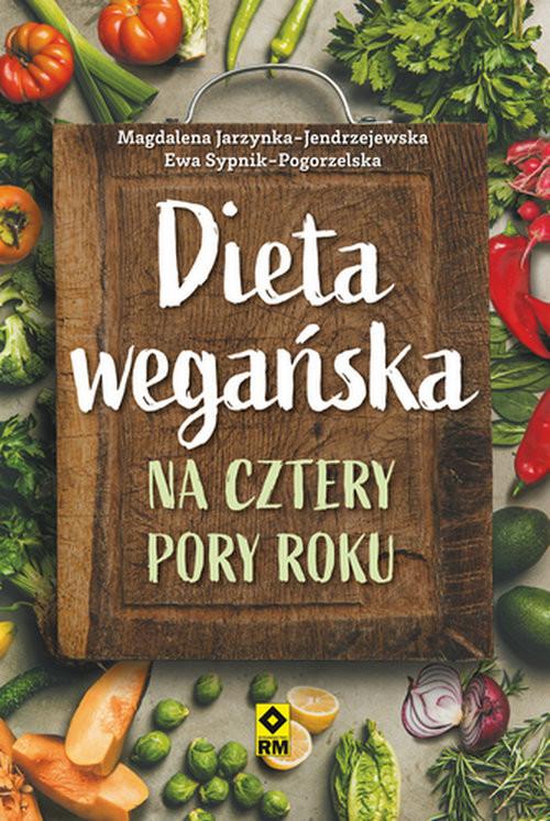 okładka Dieta wegańska na cztery pory roku, Książka | Magdalena Jarzynka-Jendrzejewska, Ewa Sypnik-Pogorzelska