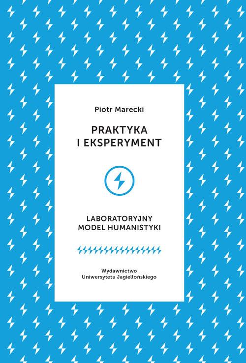 okładka Praktyka i eksperyment Laboratoryjny model humanistyki, Książka   Piotr  Marecki