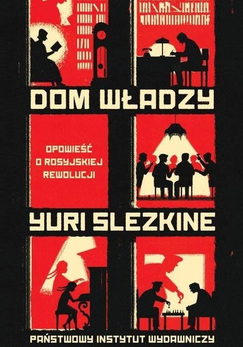 okładka Dom władzy Opowieść o rosyjskiej rewolucjiksiążka |  | Slezkine Yuri