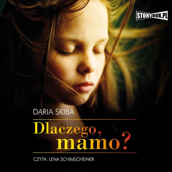 okładka Dlaczego, mamo?audiobook | MP3 | Daria  Skiba