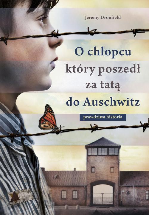 okładka O chłopcu, który poszedł za tatą do Auschwitz. Prawdziwa historia, Książka | Jeremy Dronfield