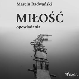 okładka Miłość. Opowiadaniaaudiobook   MP3   Marcin Radwański
