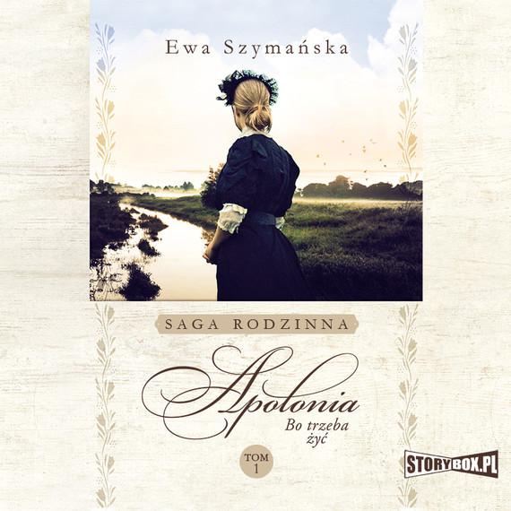 okładka Bo trzeba żyć. Tom 1. Apoloniaaudiobook | MP3 | Ewa Szymańska