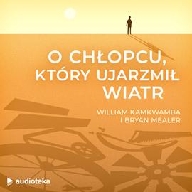 okładka Ochłopcu,któryujarzmił wiatr, Audiobook | Kamkwamba William