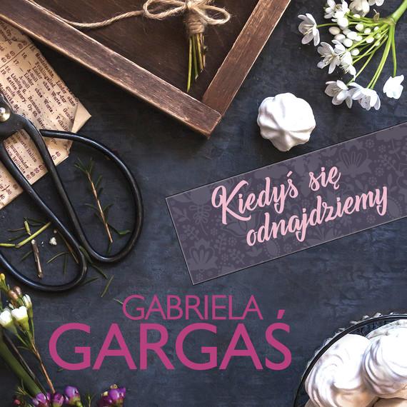 okładka Kiedyś się odnajdziemyaudiobook | MP3 | Gabriela Gargaś