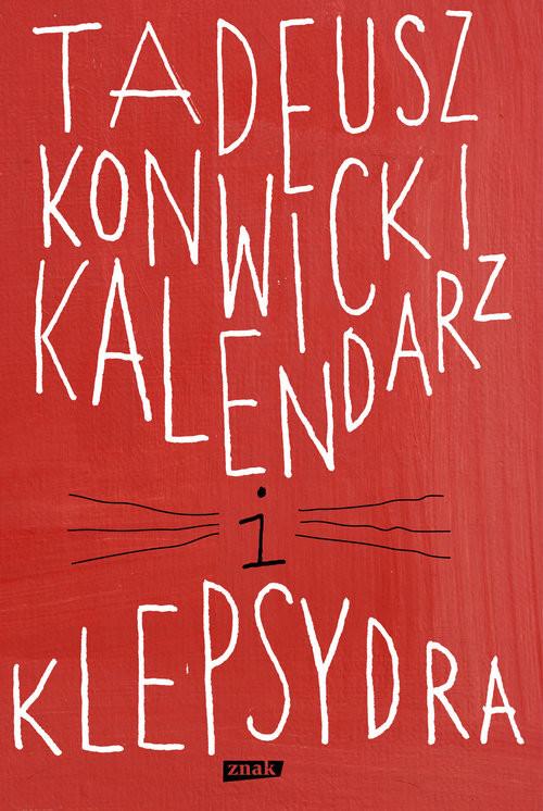 okładka Kalendarz i klepsydra, Książka | Tadeusz Konwicki