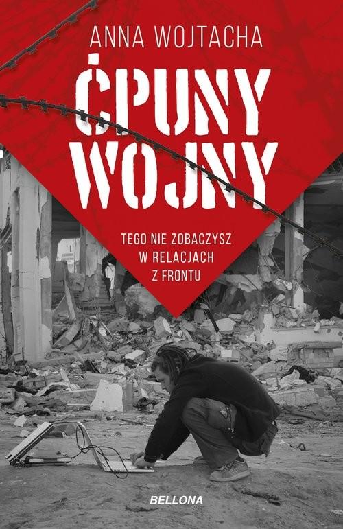 okładka Ćpuny wojny Tego nie zobaczysz w relacjach z frontu, Książka | Anna  Wojtacha