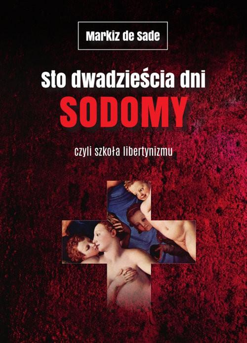 okładka Sto dwadzieścia dni Sodomy czyli szkoła libertynizmuksiążka |  | de Sade Markiz