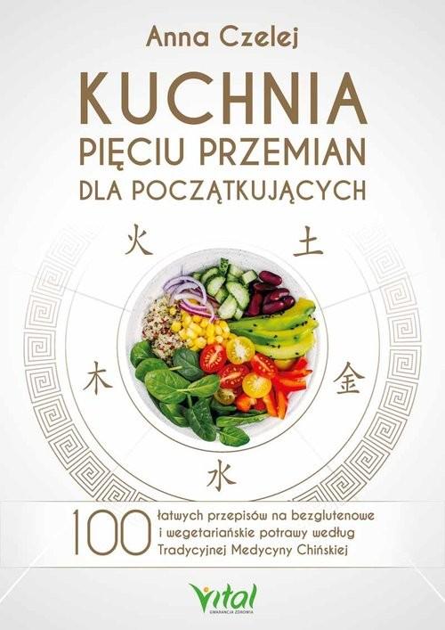 okładka Kuchnia Pięciu Przemian dla początkujących, Książka | Czelej Anna