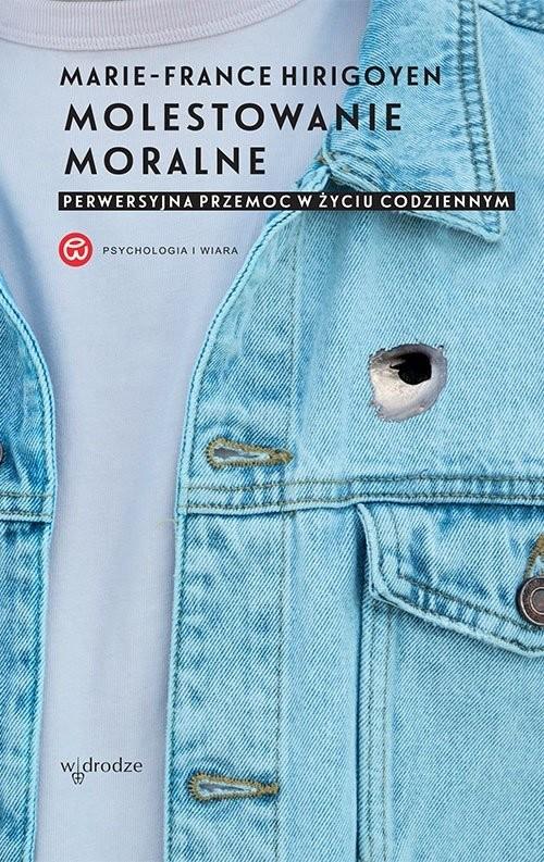 okładka Molestowanie moralne Perwersyjna przemoc w życiu codziennym, Książka   Hirigoyen Marie-France