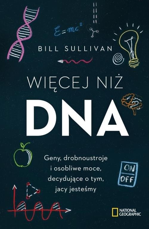 okładka Więcej niż DNA Geny, drobnoustroje i osobliwe moce, decydujące o tym, jacy jesteśmyksiążka      Bill Sullivan
