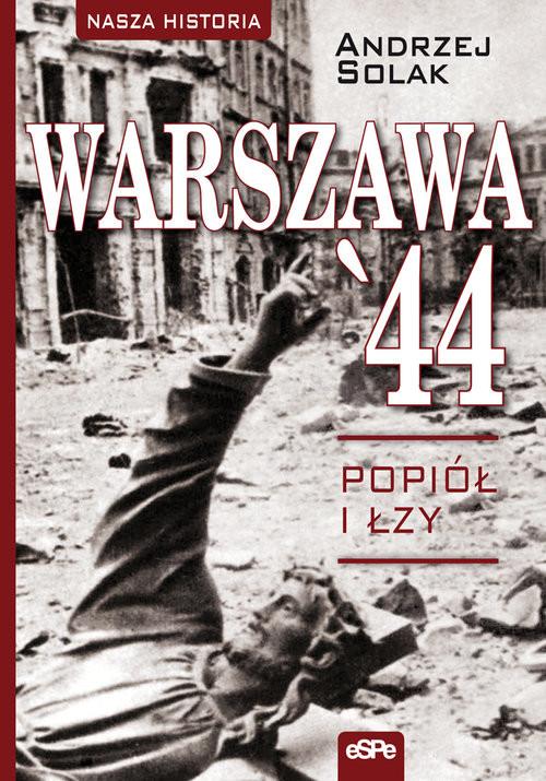 okładka Warszawa'44 Popiół i łzy, Książka | Solak Andrzej