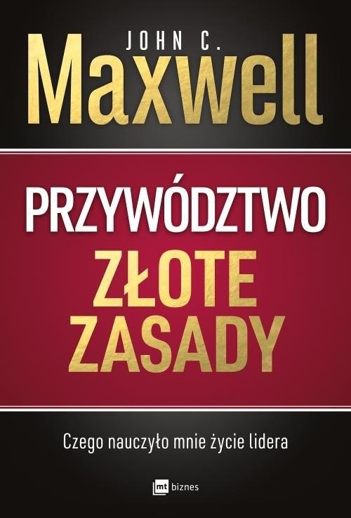 okładka Przywództwo Złote zasady Czego nauczyło mnie życie lideraksiążka |  | John C. Maxwell