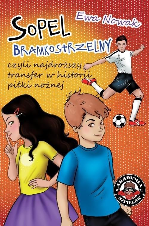 okładka Sopel bramkostrzelny czyli najdroższy transfer w historii piłki nożnej, Książka | Ewa Nowak