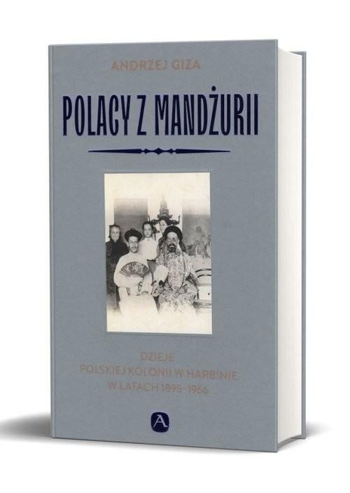 okładka Polacy z Mandżurii Dzieje kolonii polskiej w Harbinie, Książka | Giza Andrzej