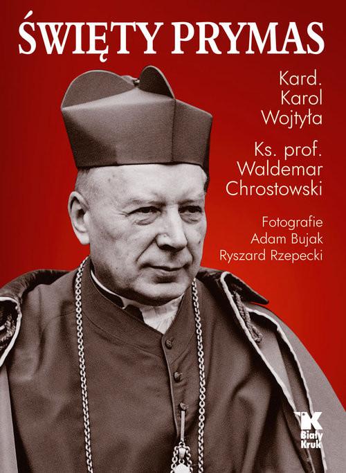 okładka Święty Prymasksiążka      Karol Wojtyła, prof Waldemar Chrostowski
