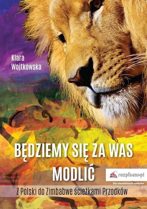 okładka Będziemy się za Was modlić Z Polski do Zimbabwe ścieżkami Przodkówksiążka      Wojtkowska Klara