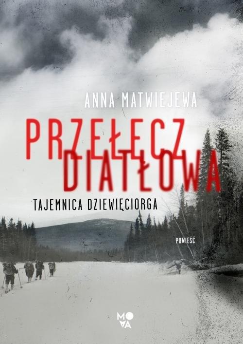 okładka Przełęcz Diatłowa Tajemnica dziewięciorgaksiążka |  | Matwiejewa Anna