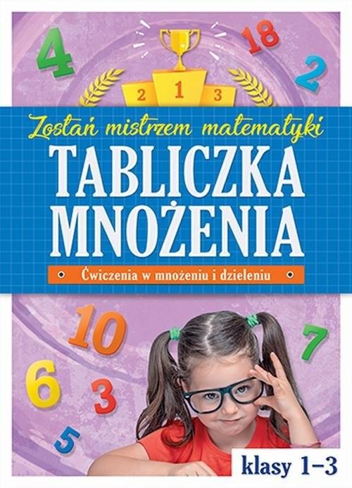 okładka Tabliczka mnożenia w klasach 1-3 Zostań mistrzem matematyki, Książka |
