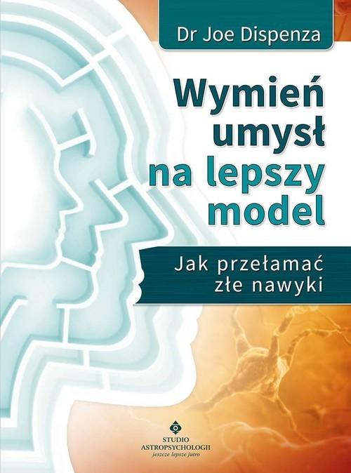 okładka Wymień umysł na lepszy model Jak przełamać złe nawyki, Książka | Dispenza Joe