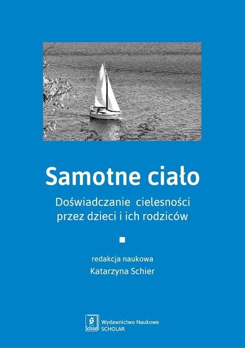 okładka Samotne ciało Doświadczenie cielesności przez dzieci i ich rodziców, Książka |