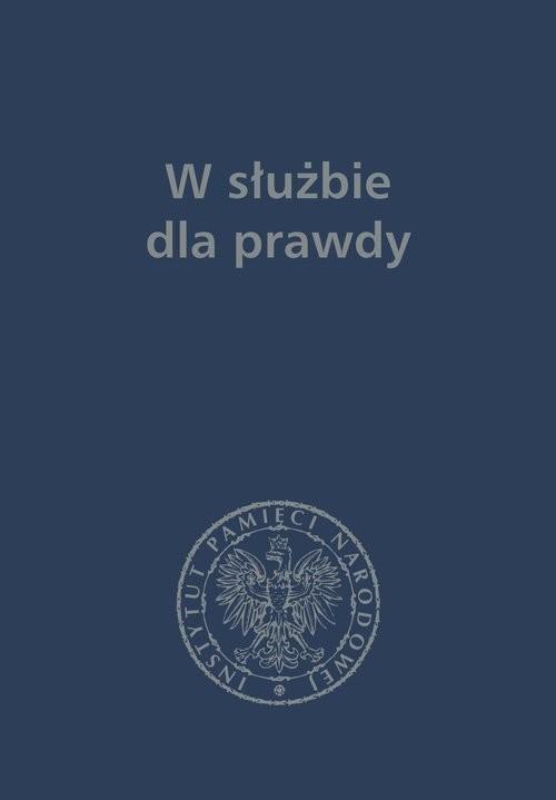 okładka W służbie dla prawdy Prace historyczne dedykowane Zbigniewowi Nawrockiemu (1957-2017), Książka |